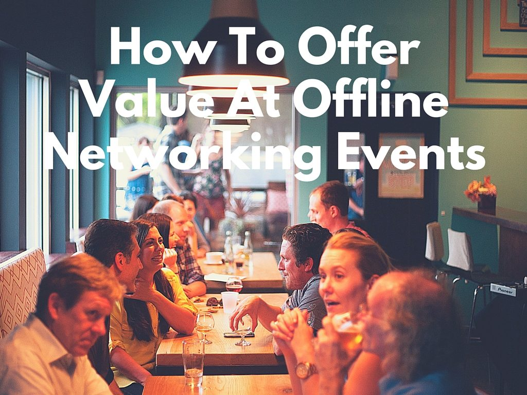How To Offer Value At Offline Networking Events